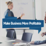5 Ways Of Making Your Business More Profitable