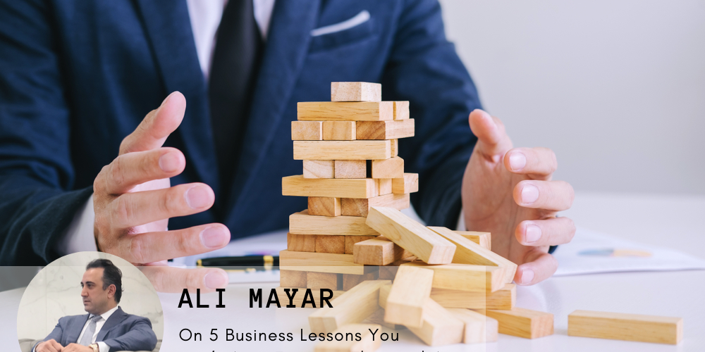 Ali Mayar on 5 Business Lessons You Don't Want to Learn the Hard Way